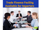 Trade Finance Facility Available for Importers